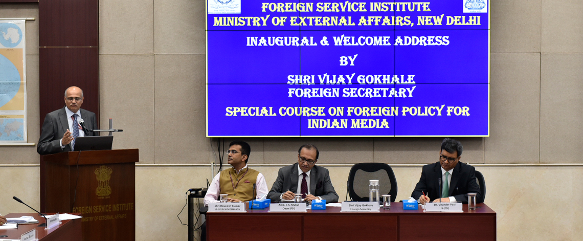 Inaugural address by  Mr. Vijay Gokhale,  Foreign Secretary at FSI for the Special Course on Foreign Policy for Indian Media on 16 October 2019