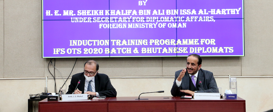 H.E. Sheikh Khalifa bin Ali bin Issa al-Harthy, Under Secretary for Diplomatic Affairs, Ministry of Foreign Affairs, Sultanate of Oman addressed and interacted on 15 January 2021 with the IFS OTs of the 2020 Batch & two Bhutanese .....